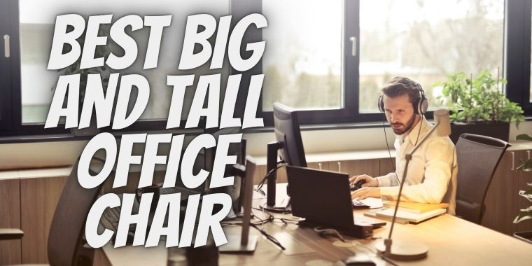 Top 3 Best Big And Tall Office Chair For Big Guys